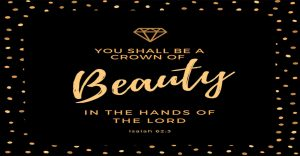 You shall be a crown of beauty in the hands of the Lord