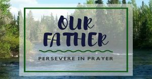the Lord's prayer and persevering in prayer
