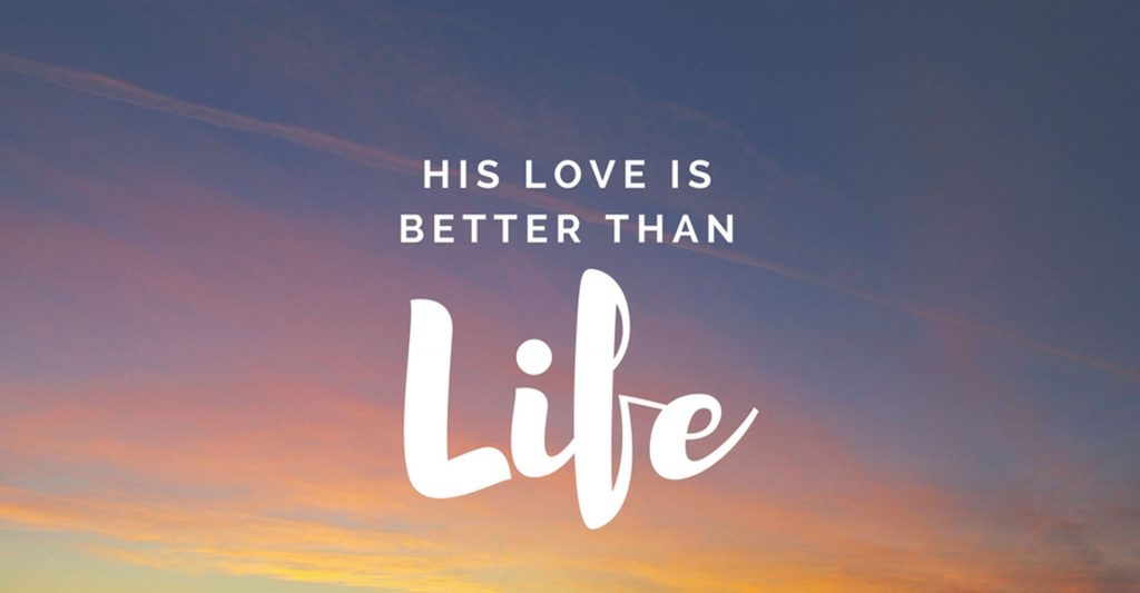 His love is better than life