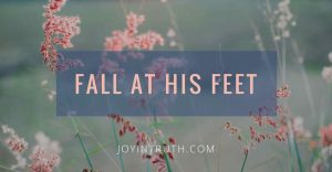 fall at the feet of Jesus