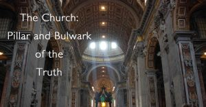 The Church is the Pillar and Bulwark of the Truth
