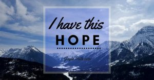 I have hope in Christ