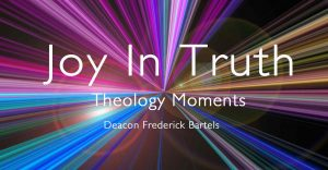 Theology Moments, Joy In Truth
