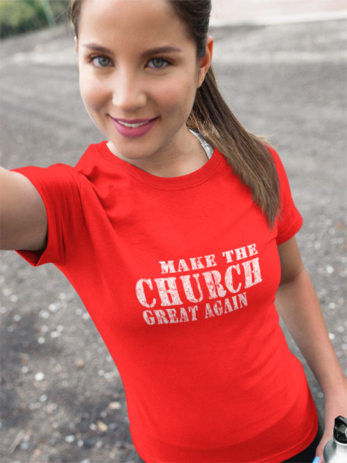 Make The Church Great Again. shop.joyintruth.com