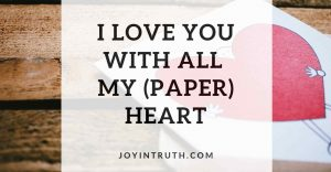 I love you with all my heart Joy In Truth